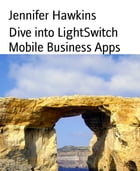 Dive into LightSwitch Mobile Business Apps by Jennifer Hawkins