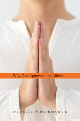 Book Why God Approved and Allowed by Emmanuel Oghene