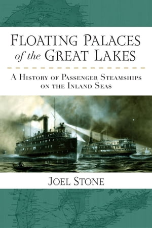 Floating Palaces of the Great Lakes A History of Passenger Steamships on the Inland Seas