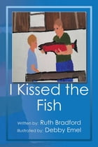 I Kissed the Fish by Ruth Bradford