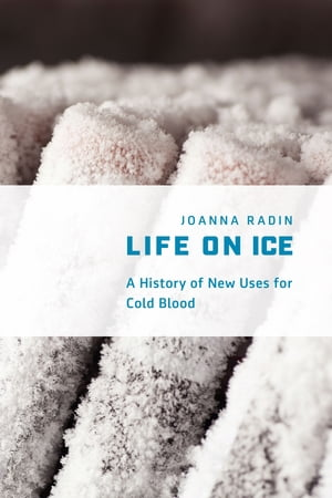 Life on Ice A History of New Uses for Cold Blood