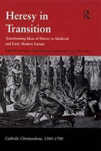 Heresy in Transition: Transforming Ideas of Heresy in Medieval and Early Modern Europe