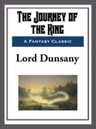 The Journey of the King by Lord Dunsany