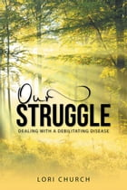 Our Struggle: Dealing With a Debilitating Disease by Lori Church