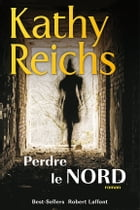 Perdre le Nord by Kathy REICHS