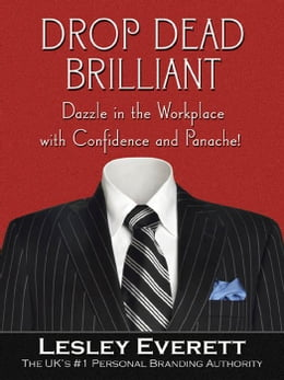 Book Drop Dead Brilliant: Dazzle in the Workplace with Confidence and Panache! by Everett, Lesley