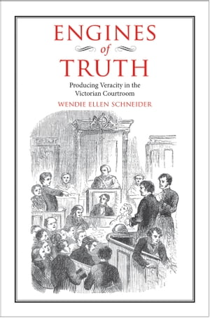 Engines of Truth Producing Veracity in the Victorian Courtroom