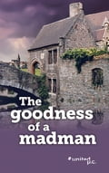 The goodness of a madman 7e76029f-7506-45e0-8372-57cecb405306