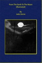 From The Earth To The Moon (Illustrated) by Jules Verne
