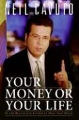 Book Your Money or Your Life by Neil Cavuto