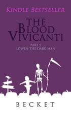 The Blood Vivicanti Part 5: Lowen the Dark Man by Becket