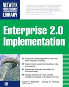 ENTERPRISE 2.0 IMPLEMENTATION: Integrate Web 2.0 Services into Your Enterprise by Aaron Newman