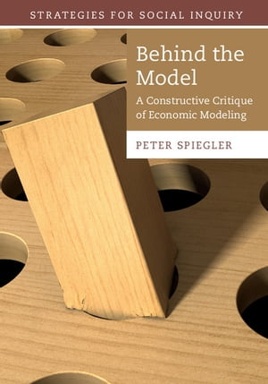 Behind the Model A Constructive Critique of Economic Modeling