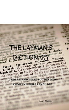 The Layman's Dictionary: understand what you need to know in simple language