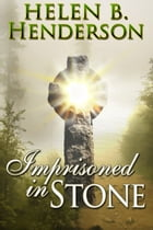 Imprisoned in Stone by Helen B. Henderson