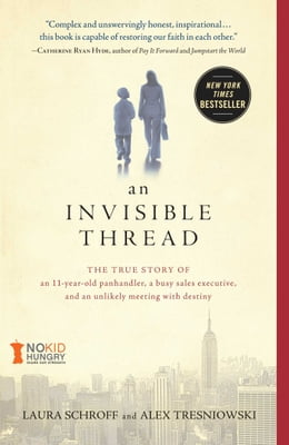 Book An Invisible Thread: The True Story of an 11-Year-Old Panhandler, a Busy Sales Executive, and an… by Laura Schroff