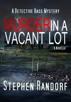 Murder In A Vacant Lot by Stephen Randorf