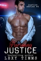 Pursuing Justice: Justice Series, #4 by Lexy Timms