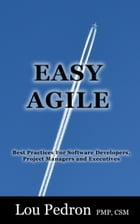 EASY AGILE: Best Practices for Software Developers, Project Managers and Executives by Lou Pedron