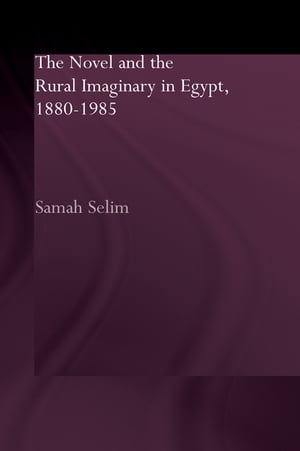 The Novel and the Rural Imaginary in Egypt,  1880-1985