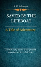 Saved By The Lifeboat by Ballantyne, R. M.