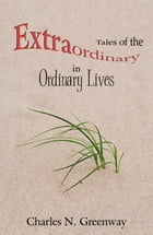 Tales Of The Extraordinary In Ordinary Lives by Charles N. Greenway