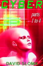 Cyber - Parts 1 to 4 by David Sloma