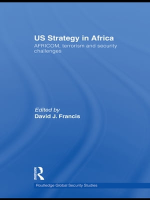 US Strategy in Africa AFRICOM,  Terrorism and Security Challenges
