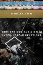 Contentious Activism and Inter-Korean Relations by Danielle L. Chubb