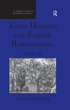 Tudor Histories of the English Reformations, 1530–83