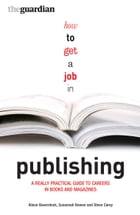 How to Get a Job in Publishing: A really practical guide to careers in books and magazines by Alison Baverstock