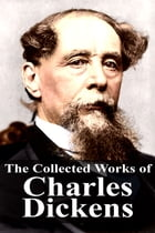 The Collected Works of Charles Dickens by Charles Dickens