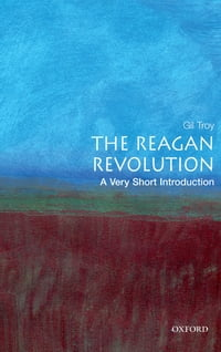 The Reagan Revolution: A Very Short Introduction