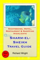 Sharm-El-Sheikh, Egypt Travel Guide - Sightseeing, Hotel, Restaurant & Shopping Highlights (Illustrated) by Richard Wright