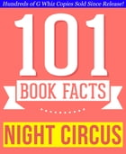 The Night Circus - 101 Amazingly True Facts You Didn't Know: Fun Facts and Trivia Tidbits Quiz Game Books by G Whiz