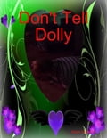 Don't Tell Dolly 2d6aa4f1-f269-4c64-8706-3932804673d7