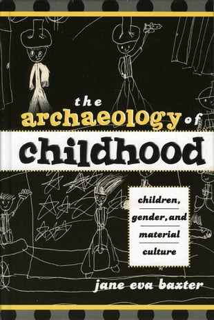 The Archaeology of Childhood: Children, Gender, and Material Culture