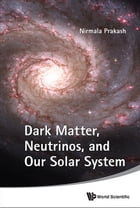 Dark Matter, Neutrinos, and Our Solar System by Nirmala Prakash