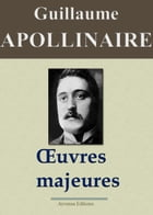 Guillaume Apollinaire : Oeuvres majeures: Nouvelle édition enrichie , Arvensa Editions by Guillaume Apollinaire