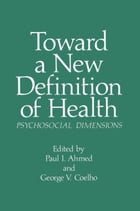 Toward a New Definition of Health: Psychosocial Dimensions by P. I. Ahmed