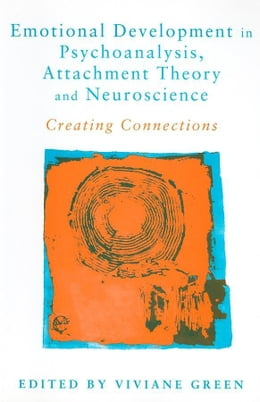 Book Emotional Development in Psychoanalysis, Attachment Theory and Neuroscience by Green, Viviane