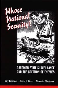 Whose National Security?: Canadian State Surveillance and the Creation of Enemies