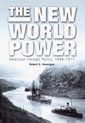The New World Power American Foreign Policy,  1898-1917