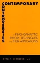 Contemporary Controversies in Psychoanalytic Theory, Techniques, and Their Appli by Doctor (M.D.) Otto Kernberg, M.D.