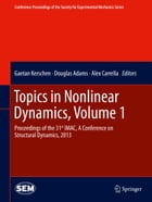 Topics in Nonlinear Dynamics, Volume 1: Proceedings of the 31st IMAC, A Conference on Structural…