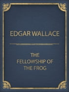 The Fellowship Of The Frog by Edgar Wallace