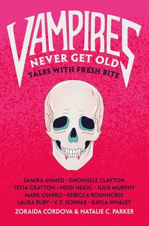 Vampires Never Get Old: Tales with Fresh Bite by Zoraida Cordova