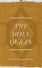 The Holy Qur'an: Containing the Arabic text with English translation and commentary by Maulvi Muhammad Ali. (Original by Maulvi Muhammad Ali