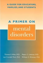 A Primer on Mental Disorders: A Guide for Educators, Families, and Students