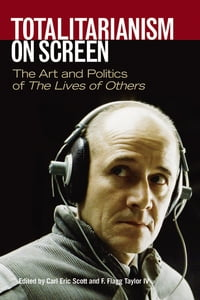 Totalitarianism on Screen: The Art and Politics of The Lives of Others